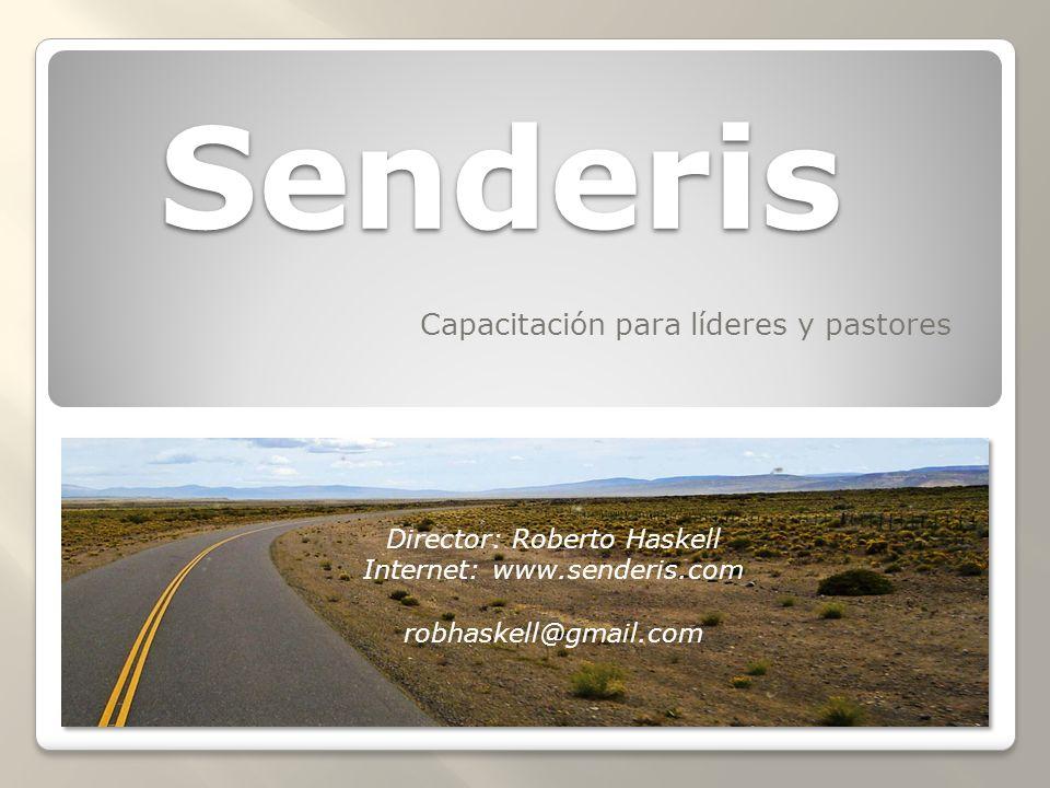 Senderis Capacitación para líderes y pastores Director: Roberto Haskell Internet: www.senderis.com robhaskell@gmail.com