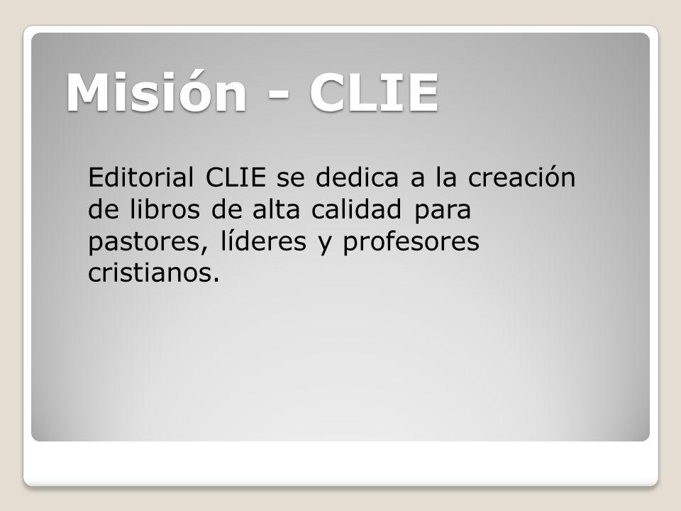 Misión - CLIE Editorial CLIE se dedica a la creación de libros de alta calidad para pastores, líderes y profesores cristianos.