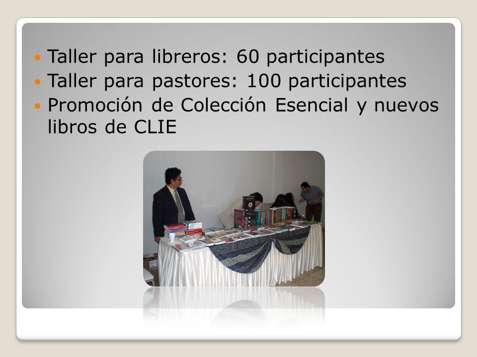 Taller para libreros: 60 participantes Taller para pastores: 100 participantes Promoción de Colección Esencial y nuevos libros de CLIE