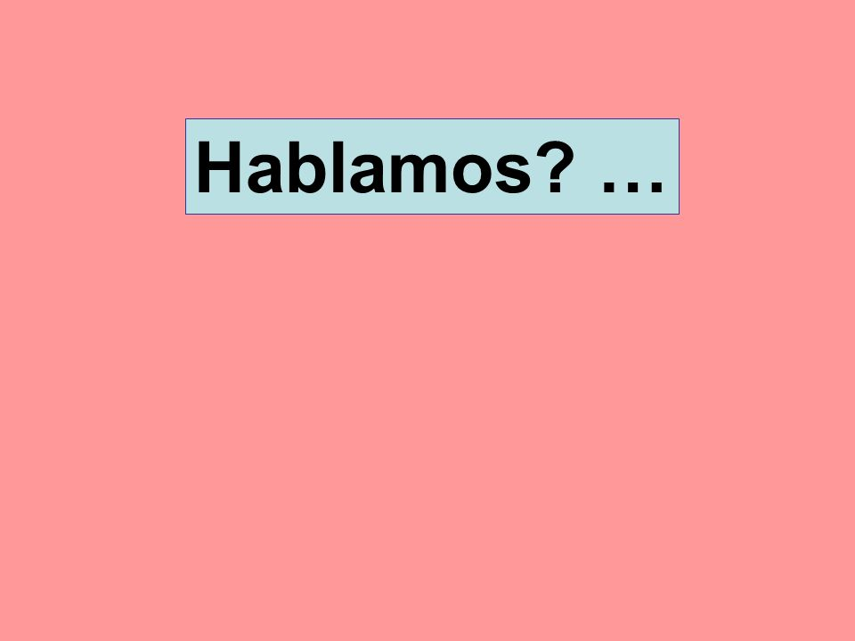 Hablamos? …