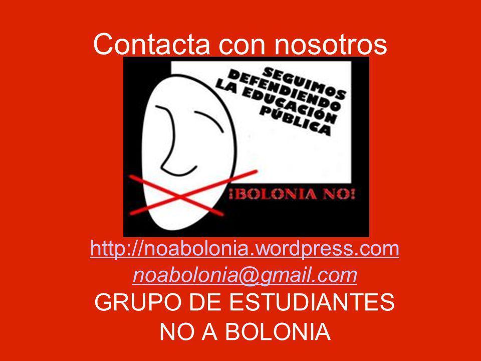 Contacta con nosotros http://noabolonia.wordpress.com noabolonia@gmail.com GRUPO DE ESTUDIANTES NO A BOLONIA