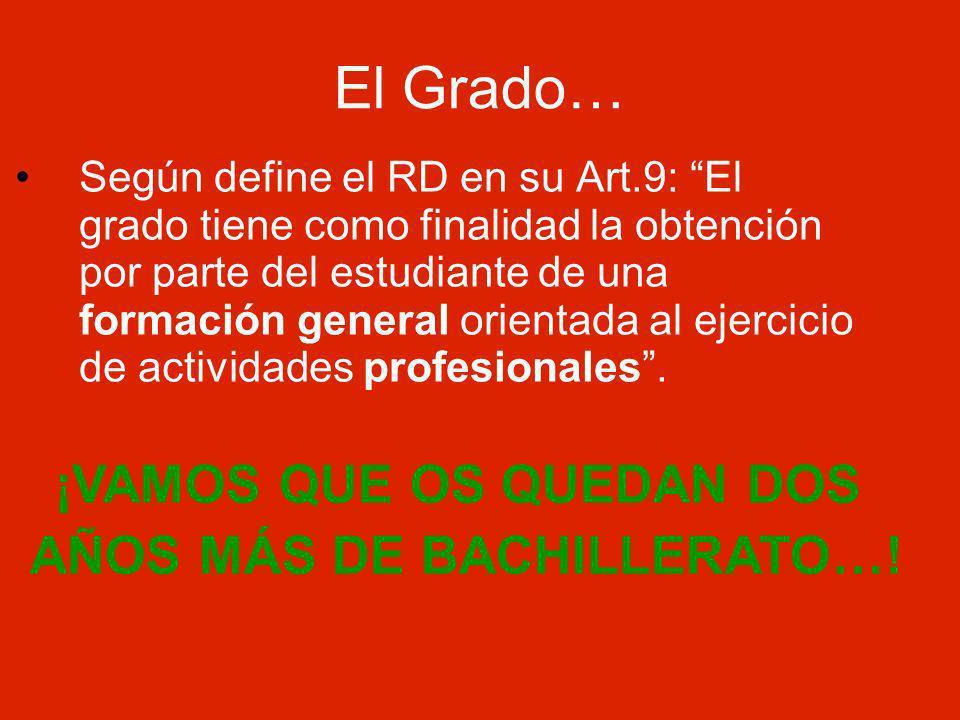 El Grado… Según define el RD en su Art.9: El grado tiene como finalidad la obtención por parte del estudiante de una formación general orientada al ejercicio de actividades profesionales.