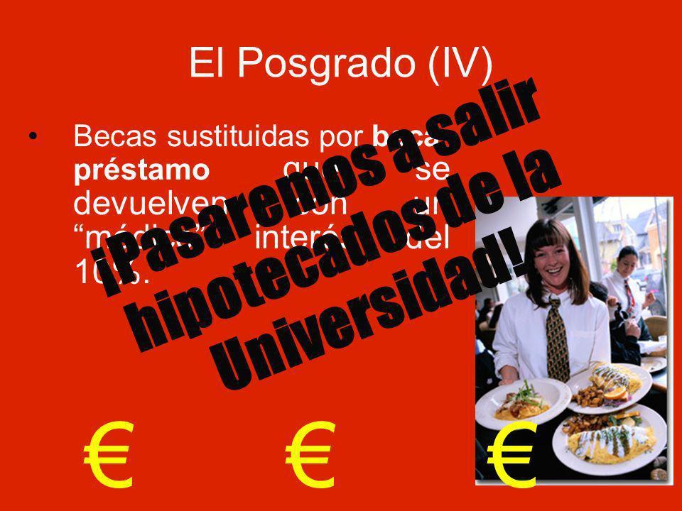 El Posgrado (IV) Becas sustituidas por beca- préstamo que se devuelven con un módico interés del 10%.