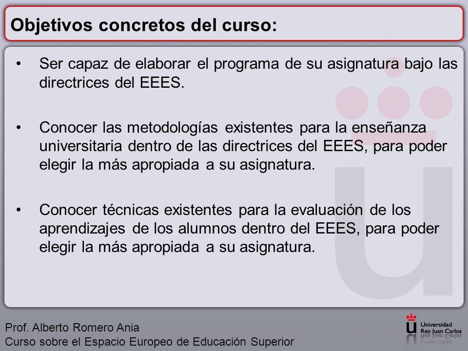 Objetivos concretos del curso: Ser capaz de elaborar el programa de su asignatura bajo las directrices del EEES.
