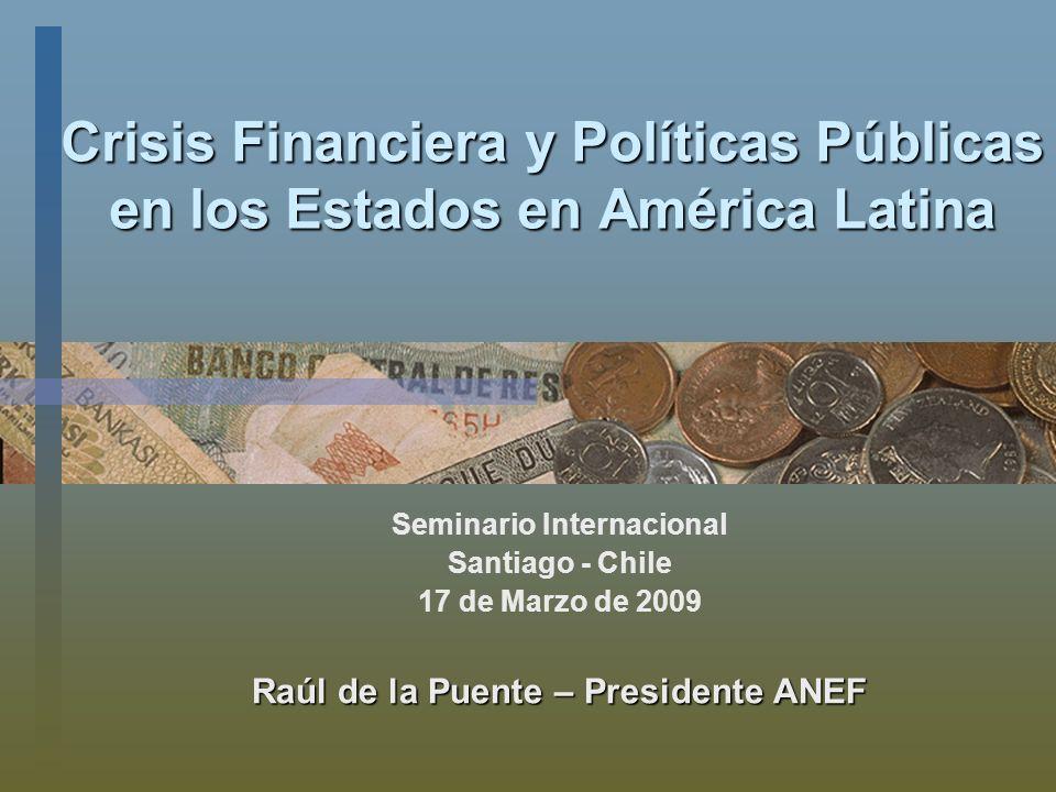 Crisis Financiera y Políticas Públicas en los Estados en América Latina Seminario Internacional Santiago - Chile 17 de Marzo de 2009 Raúl de la Puente – Presidente ANEF