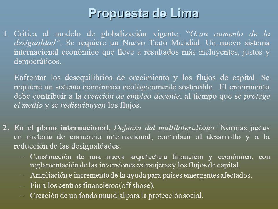 Propuesta de Lima 1.Crítica al modelo de globalización vigente: Gran aumento de la desigualdad. Se requiere un Nuevo Trato Mundial. Un nuevo sistema i