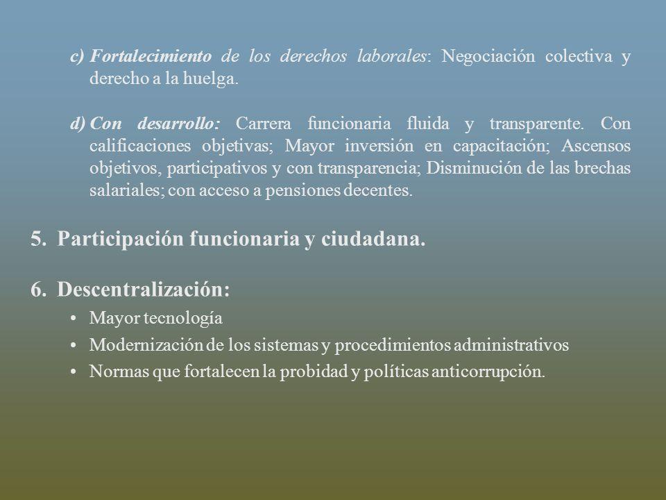 c)Fortalecimiento de los derechos laborales: Negociación colectiva y derecho a la huelga. d)Con desarrollo: Carrera funcionaria fluida y transparente.