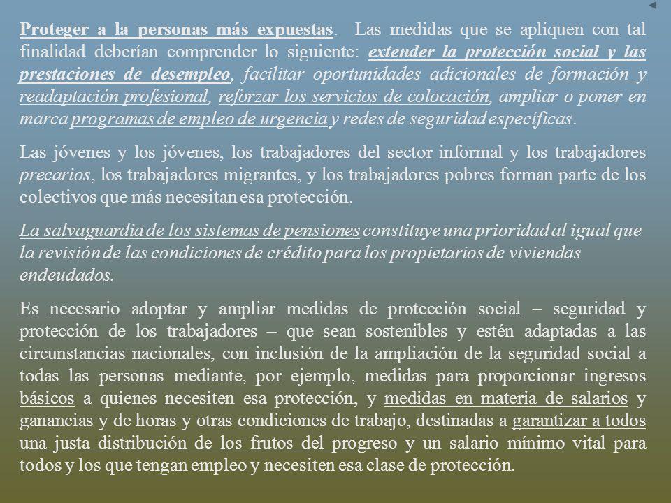 Proteger a la personas más expuestas. Las medidas que se apliquen con tal finalidad deberían comprender lo siguiente: extender la protección social y