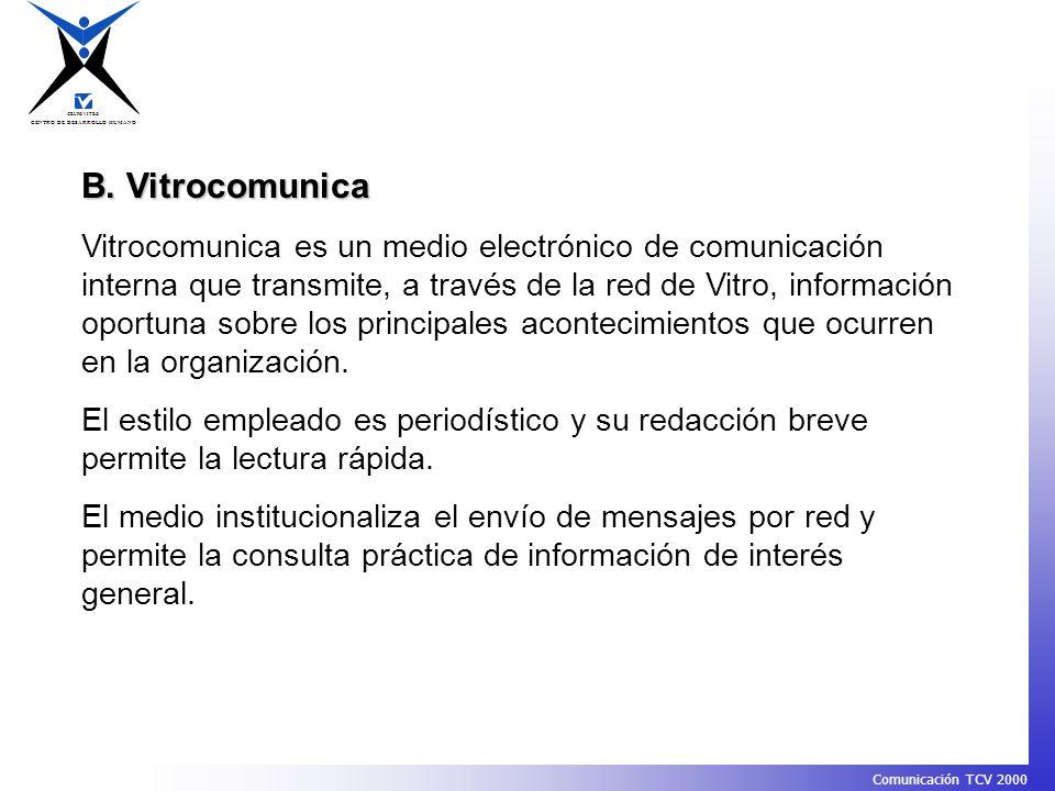 CENTRO DE DESARROLLO HUMANO GRUPO VITRO Comunicación TCV 2000 B. Vitrocomunica Vitrocomunica es un medio electrónico de comunicación interna que trans