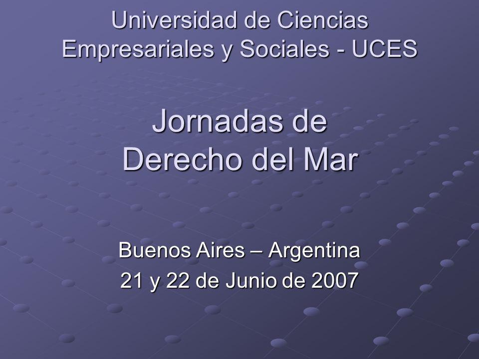 Universidad de Ciencias Empresariales y Sociales - UCES Jornadas de Derecho del Mar Buenos Aires – Argentina 21 y 22 de Junio de 2007