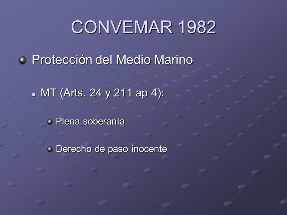 CONVEMAR 1982 Protección del Medio Marino Protección del Medio Marino MT (Arts. 24 y 211 ap 4): MT (Arts. 24 y 211 ap 4): Plena soberanía Plena sobera