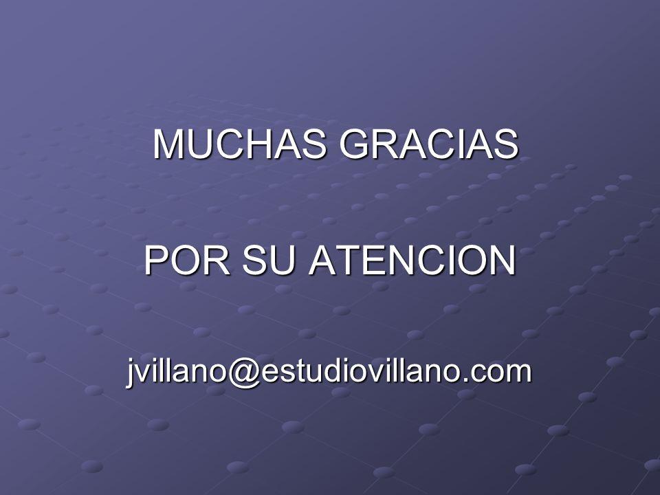 MUCHAS GRACIAS MUCHAS GRACIAS POR SU ATENCION jvillano@estudiovillano.com