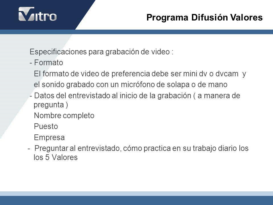 Especificaciones para grabación de video : - Formato El formato de video de preferencia debe ser mini dv o dvcam y el sonido grabado con un micrófono