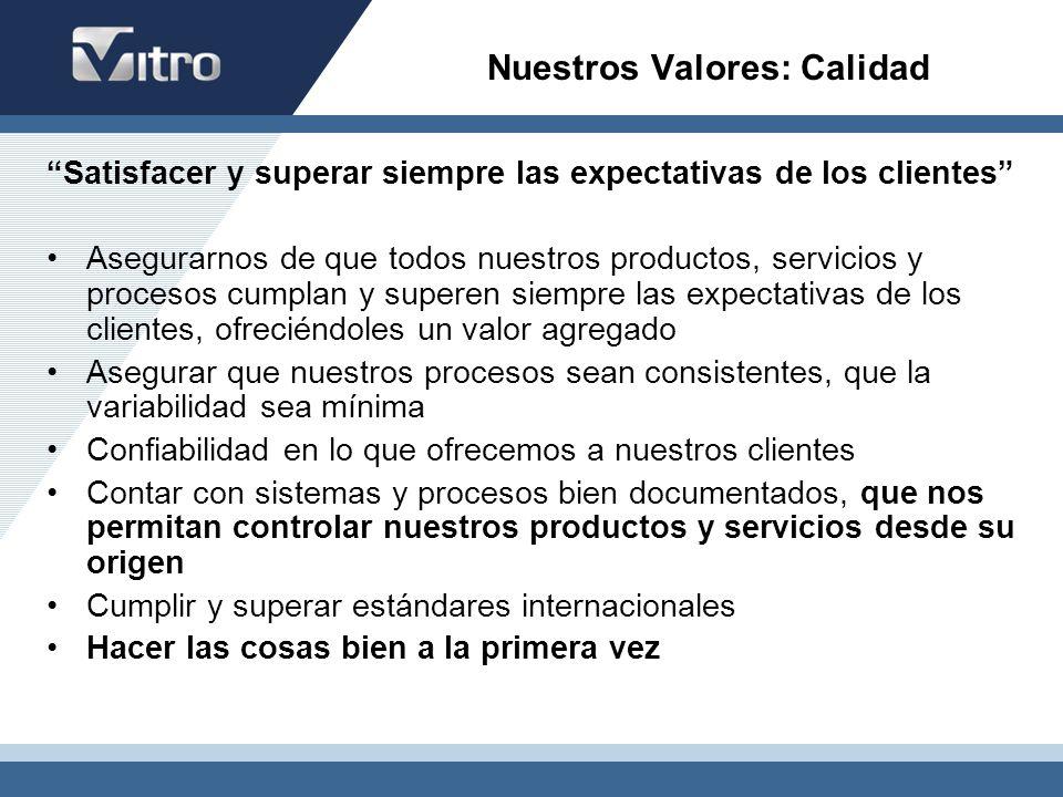 Nuestros Valores: Calidad Satisfacer y superar siempre las expectativas de los clientes Asegurarnos de que todos nuestros productos, servicios y proce
