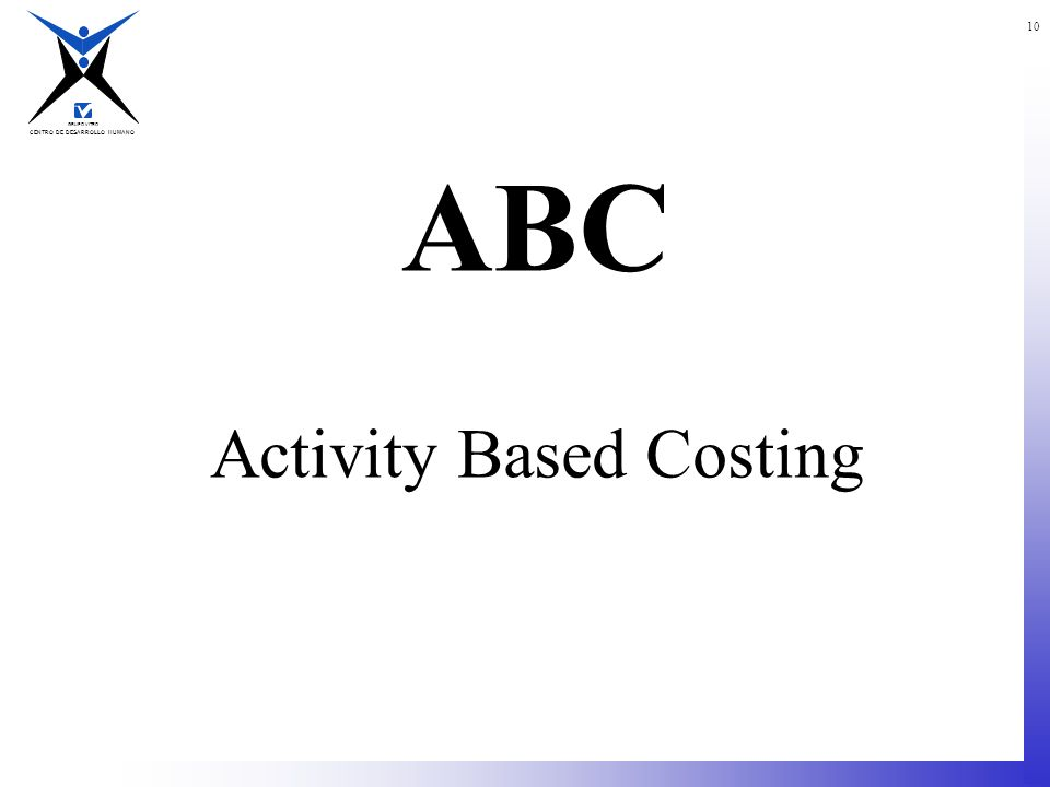 CENTRO DE DESARROLLO HUMANO GRUPO VITRO 10 ABC Activity Based Costing