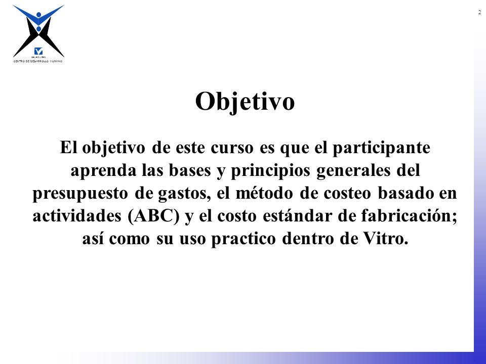 CENTRO DE DESARROLLO HUMANO GRUPO VITRO 2 Objetivo El objetivo de este curso es que el participante aprenda las bases y principios generales del presu