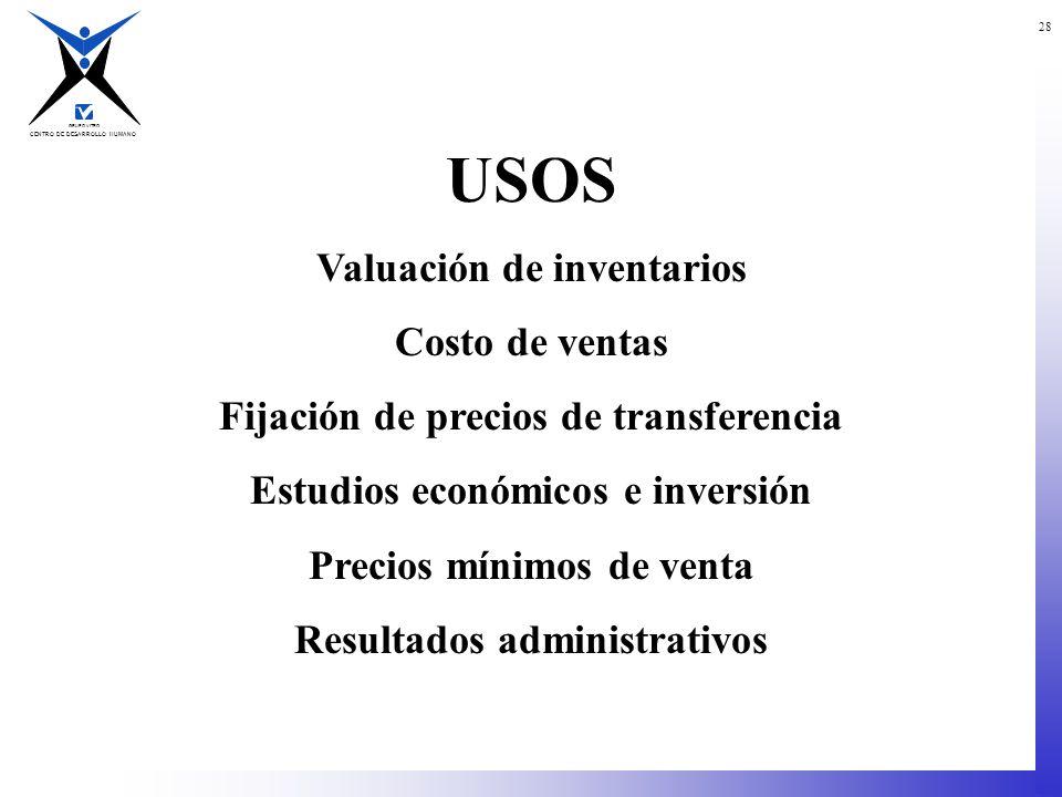 CENTRO DE DESARROLLO HUMANO GRUPO VITRO 28 USOS Valuación de inventarios Costo de ventas Fijación de precios de transferencia Estudios económicos e in