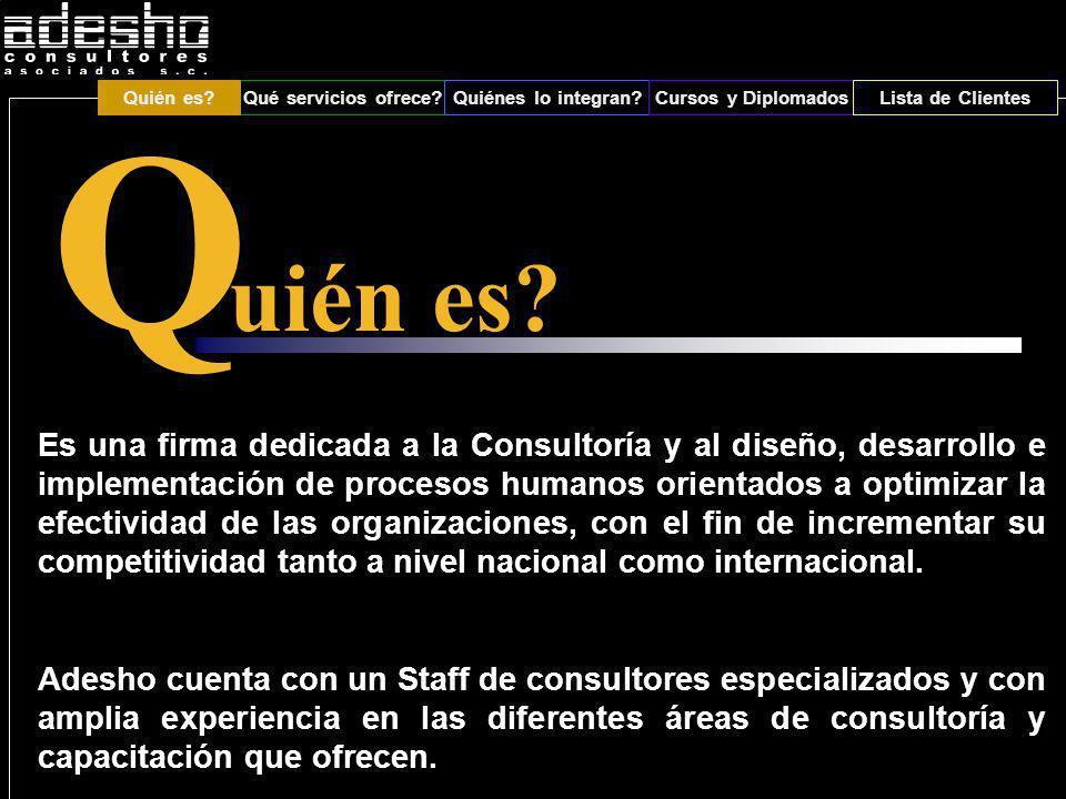 Qué servicios ofrece?Quiénes lo integran?Cursos y DiplomadosLista de Clientes Q ué servicios ofrece.