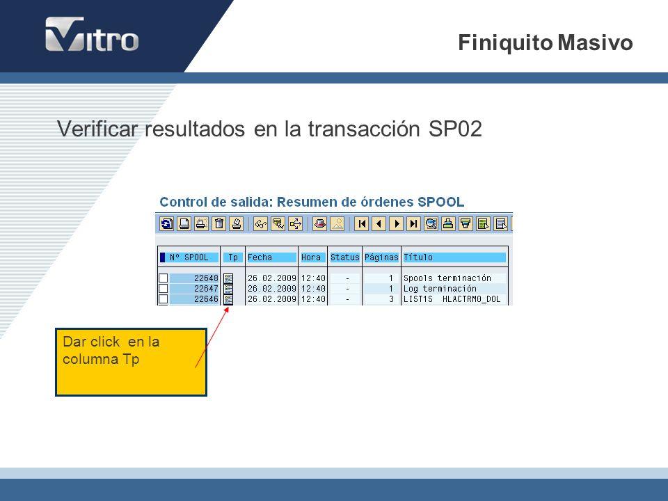 Verificar resultados en la transacción SP02 Dar click en la columna Tp Finiquito Masivo