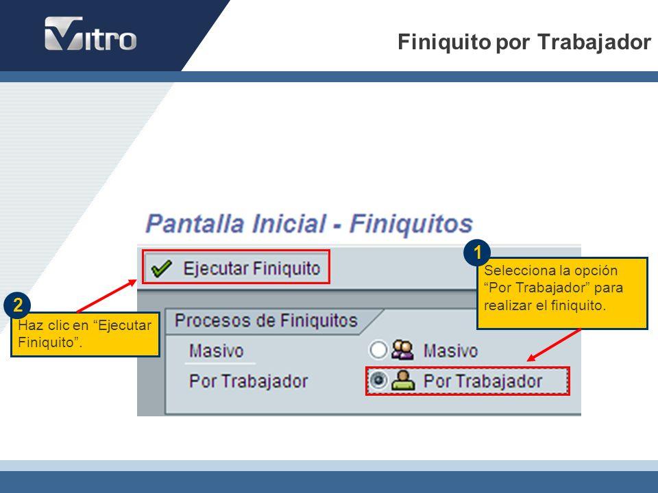 Finiquito por Trabajador Selecciona la opción Por Trabajador para realizar el finiquito. Haz clic en Ejecutar Finiquito. 1 2