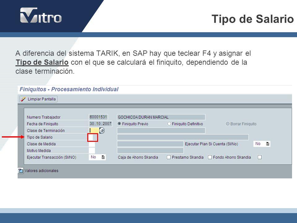 Tipo de Salario A diferencia del sistema TARIK, en SAP hay que teclear F4 y asignar el Tipo de Salario con el que se calculará el finiquito, dependien