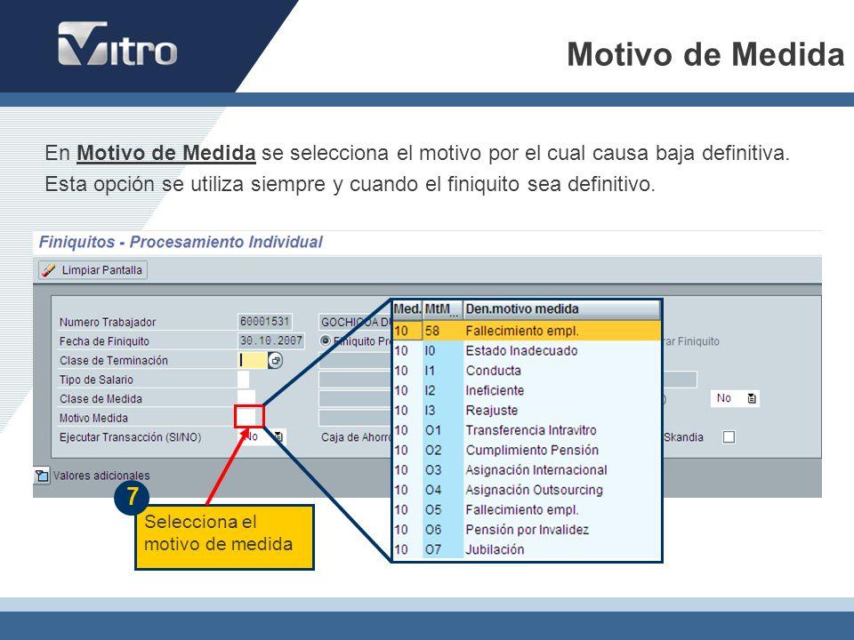 Motivo de Medida Selecciona el motivo de medida 7 En Motivo de Medida se selecciona el motivo por el cual causa baja definitiva. Esta opción se utiliz