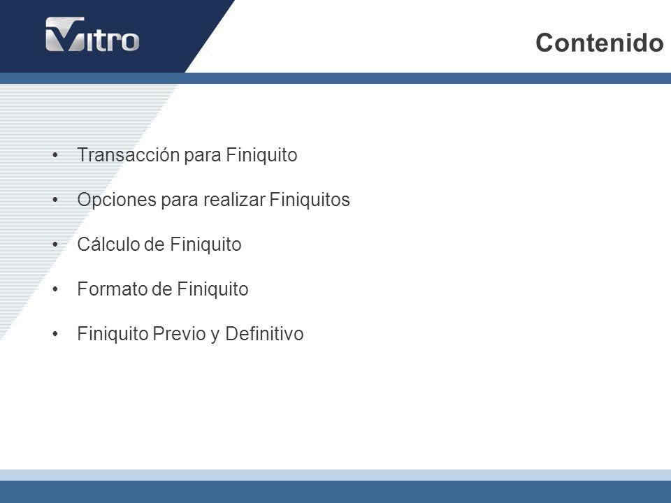 Contenido Transacción para Finiquito Opciones para realizar Finiquitos Cálculo de Finiquito Formato de Finiquito Finiquito Previo y Definitivo