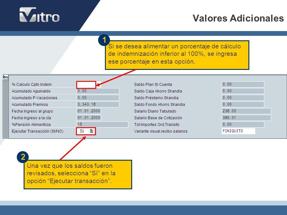 Una vez que los saldos fueron revisados, selecciona Sí en la opción Ejecutar transacción. Valores Adicionales Si se desea alimentar un porcentaje de c