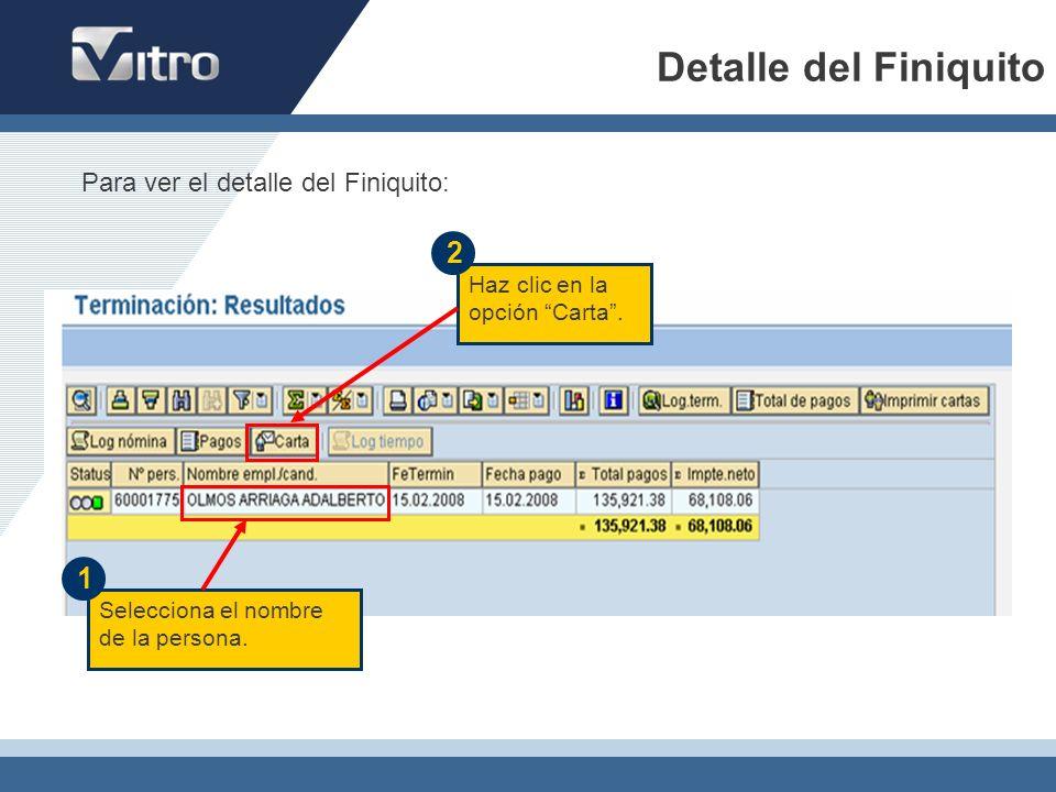 Detalle del Finiquito Para ver el detalle del Finiquito: Selecciona el nombre de la persona. 1 Haz clic en la opción Carta. 2