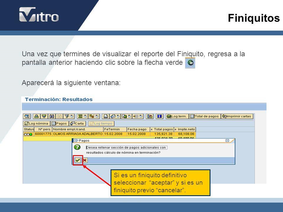 Finiquitos Una vez que termines de visualizar el reporte del Finiquito, regresa a la pantalla anterior haciendo clic sobre la flecha verde Aparecerá l