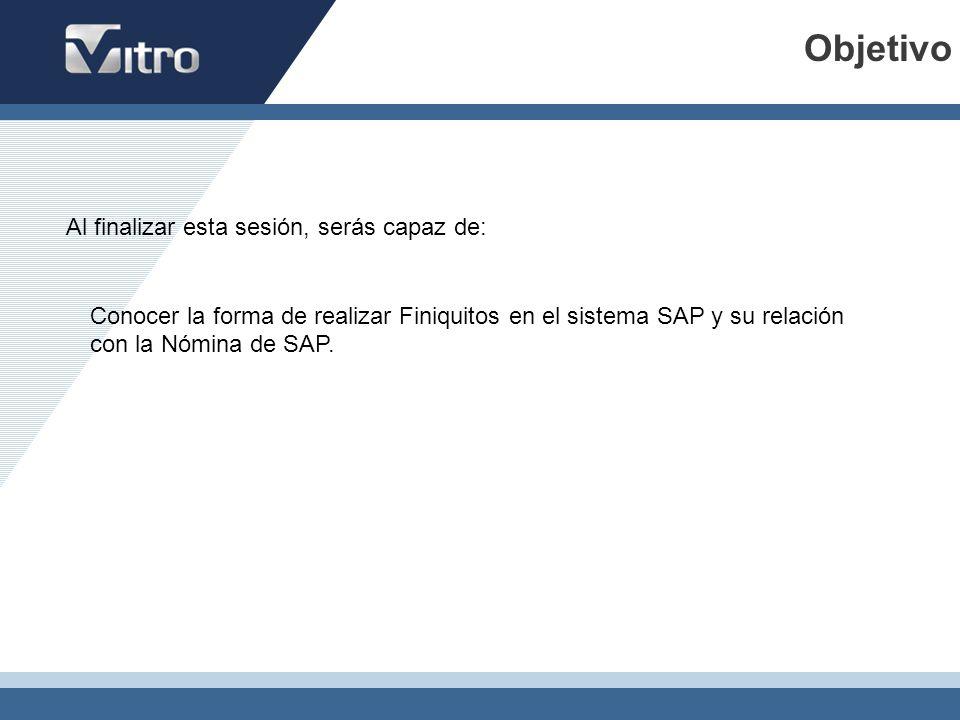 Objetivo Conocer la forma de realizar Finiquitos en el sistema SAP y su relación con la Nómina de SAP. Al finalizar esta sesión, serás capaz de: