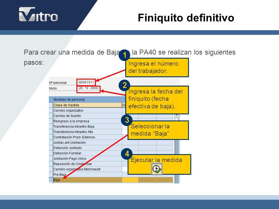 Finiquito definitivo Para crear una medida de Baja en la PA40 se realizan los siguientes pasos: Ingresa el número del trabajador. Ingresa la fecha del