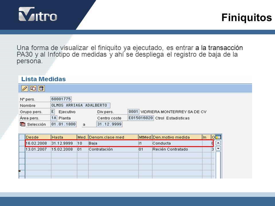 Una forma de visualizar el finiquito ya ejecutado, es entrar a la transacción PA30 y al Infotipo de medidas y ahí se despliega el registro de baja de