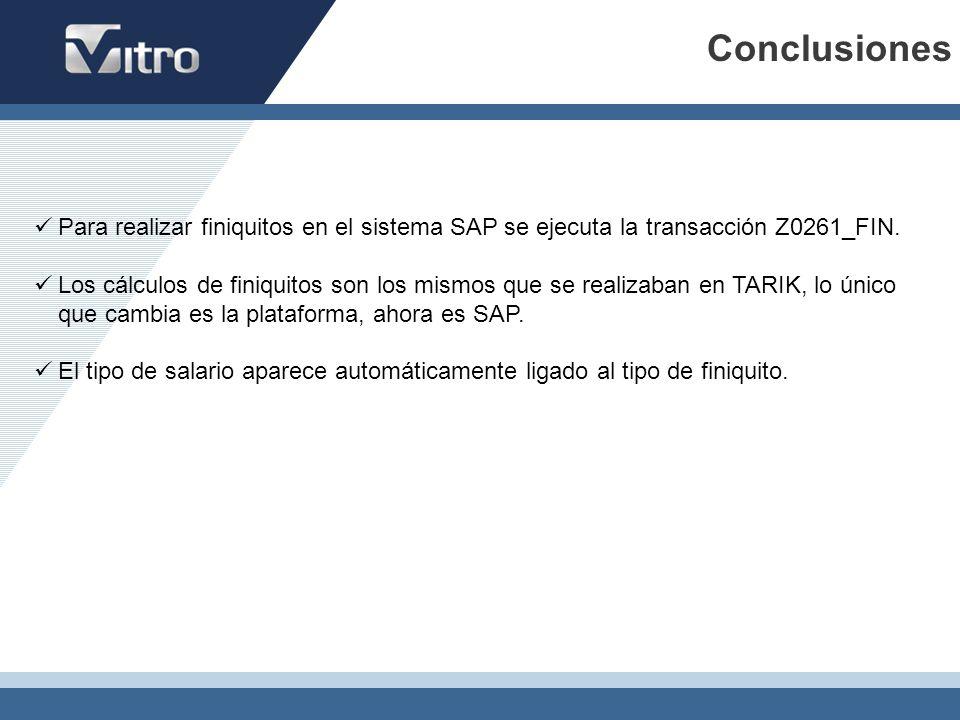 Conclusiones Para realizar finiquitos en el sistema SAP se ejecuta la transacción Z0261_FIN. Los cálculos de finiquitos son los mismos que se realizab