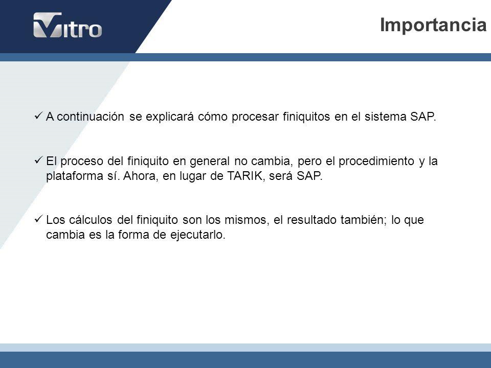 Importancia A continuación se explicará cómo procesar finiquitos en el sistema SAP. El proceso del finiquito en general no cambia, pero el procedimien