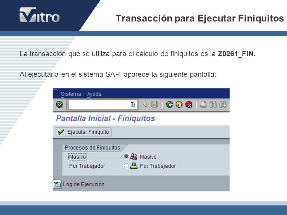 Transacción para Ejecutar Finiquitos La transacción que se utiliza para el cálculo de finiquitos es la Z0261_FIN. Al ejecutarla en el sistema SAP, apa