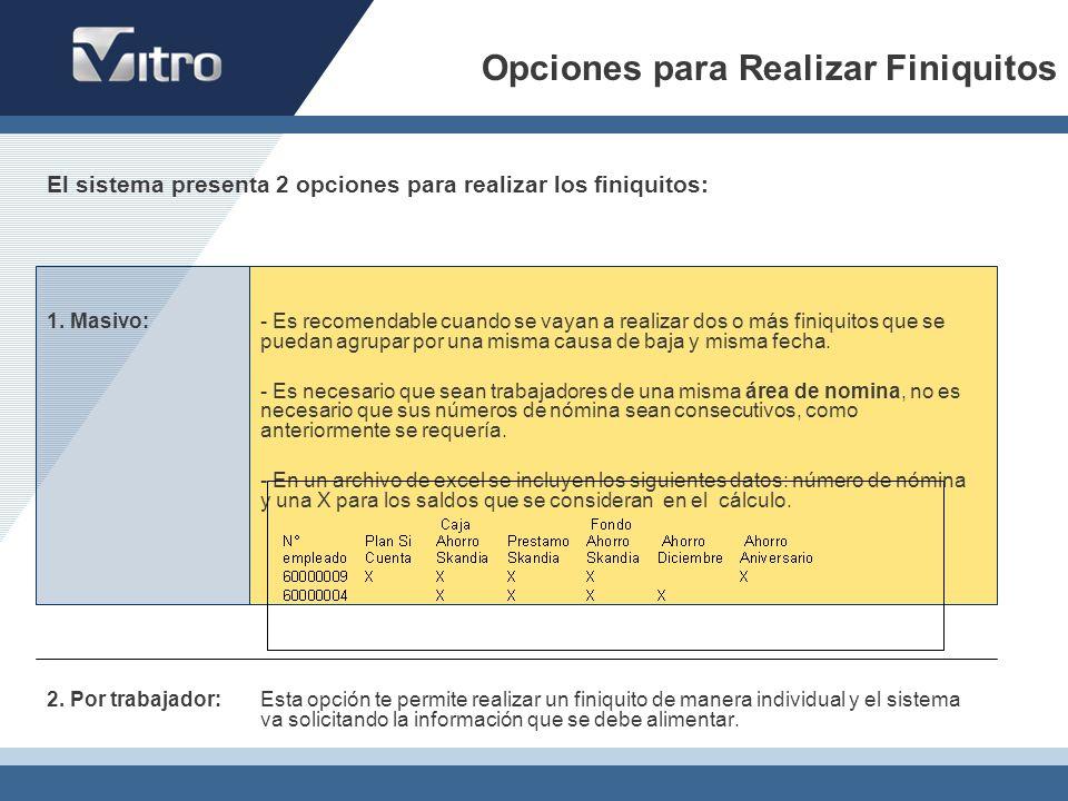 Opciones para Realizar Finiquitos El sistema presenta 2 opciones para realizar los finiquitos: 1. Masivo: - Es recomendable cuando se vayan a realizar