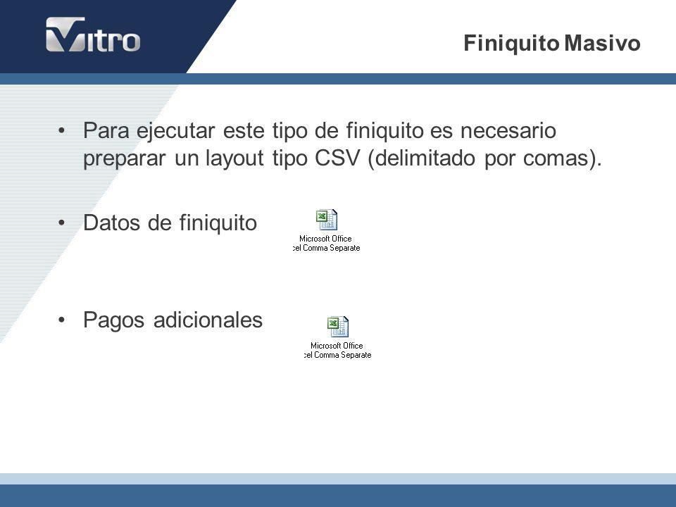 Finiquito Masivo Para ejecutar este tipo de finiquito es necesario preparar un layout tipo CSV (delimitado por comas). Datos de finiquito Pagos adicio