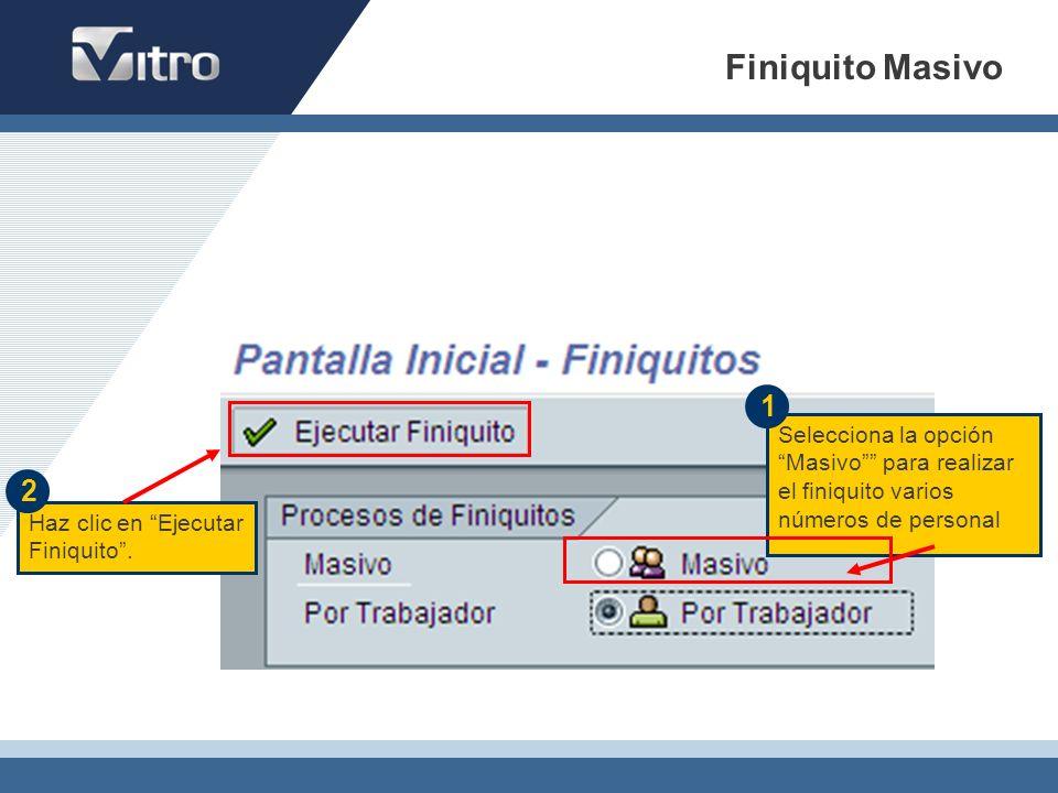 Selecciona la opción Masivo para realizar el finiquito varios números de personal Haz clic en Ejecutar Finiquito. 1 2 Finiquito Masivo