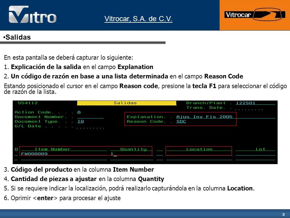 Vitrocar, S.A. de C.V. 3 En esta pantalla se deberá capturar lo siguiente: 1. Explicación de la salida en el campo Explanation 2. Un código de razón e