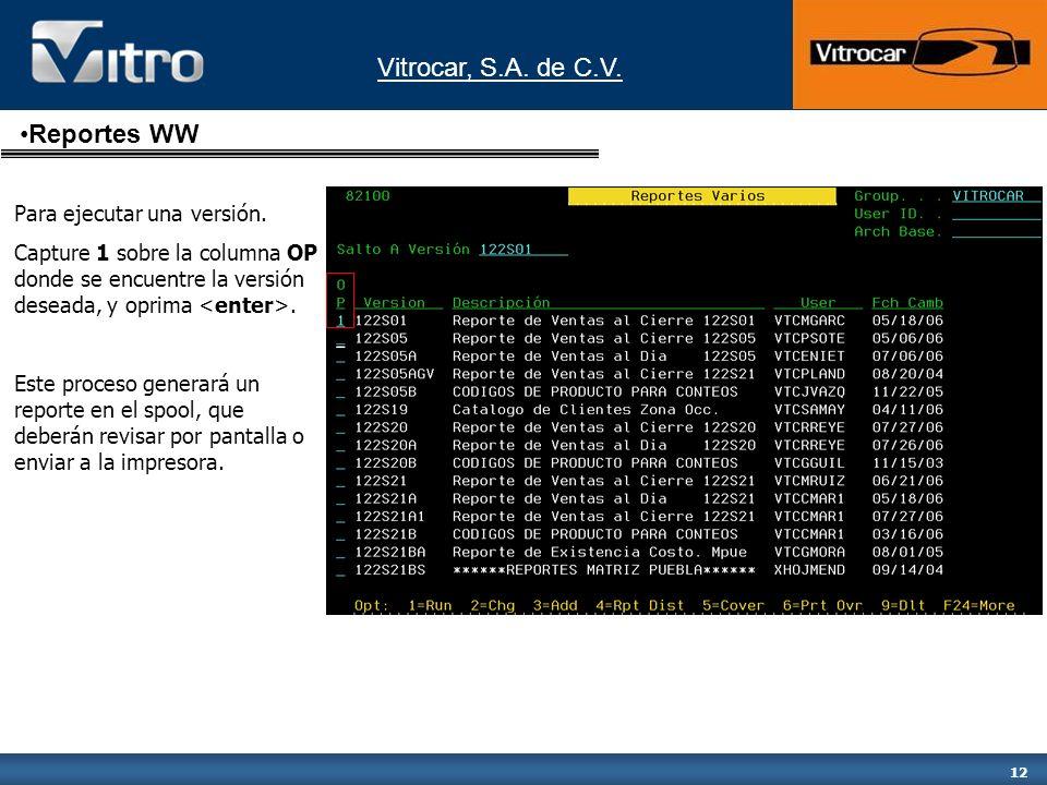 Vitrocar, S.A. de C.V. 12 Para ejecutar una versión. Capture 1 sobre la columna OP donde se encuentre la versión deseada, y oprima. Este proceso gener