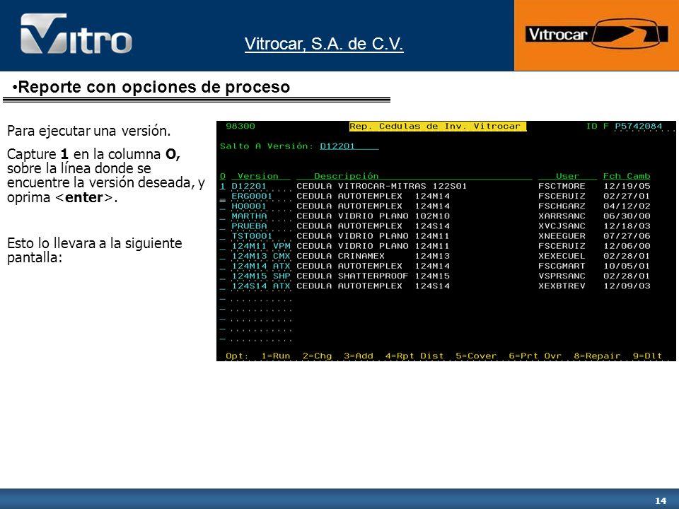 Vitrocar, S.A. de C.V. 14 Para ejecutar una versión. Capture 1 en la columna O, sobre la línea donde se encuentre la versión deseada, y oprima. Esto l