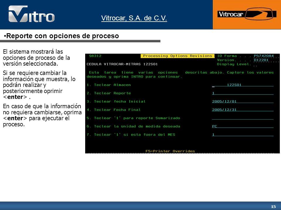 Vitrocar, S.A. de C.V. 15 El sistema mostrará las opciones de proceso de la versión seleccionada. Si se requiere cambiar la información que muestra, l