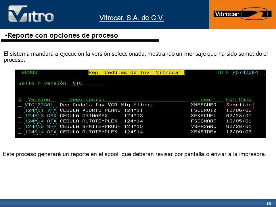 Vitrocar, S.A. de C.V. 16 El sistema mandara a ejecución la versión seleccionada, mostrando un mensaje que ha sido sometido el proceso. Reporte con op