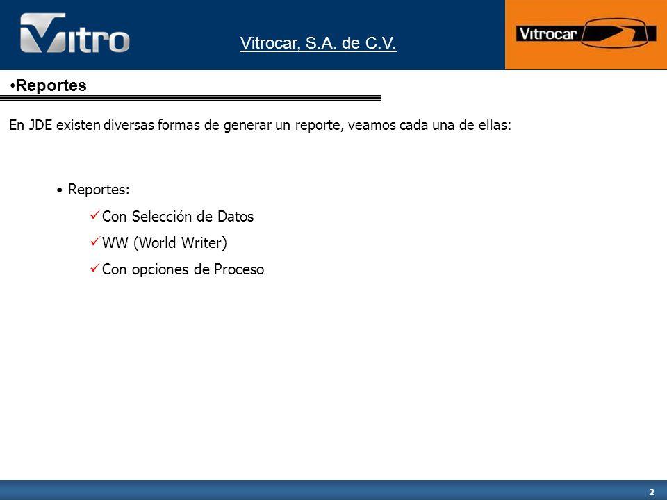 Vitrocar, S.A.de C.V. 13 Reporte con opciones de proceso Seleccione la opción deseada del menú.