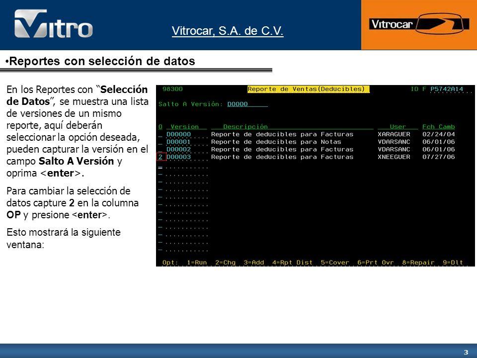 Vitrocar, S.A. de C.V. 3 Reportes con selección de datos En los Reportes con Selección de Datos, se muestra una lista de versiones de un mismo reporte