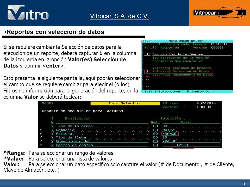 Vitrocar, S.A. de C.V. 4 Si se requiere cambiar la Selección de datos para la ejecución de un reporte, deberá capturar 1 en la columna de la izquierda