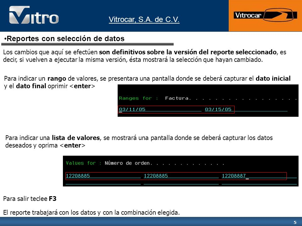Vitrocar, S.A. de C.V. 5 Para indicar un rango de valores, se presentara una pantalla donde se deberá capturar el dato inicial y el dato final oprimir