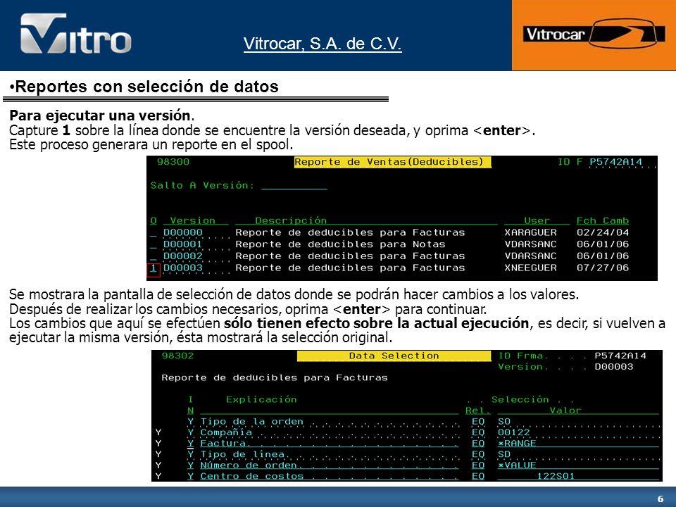 Vitrocar, S.A. de C.V. 6 Para ejecutar una versión. Capture 1 sobre la línea donde se encuentre la versión deseada, y oprima. Este proceso generara un
