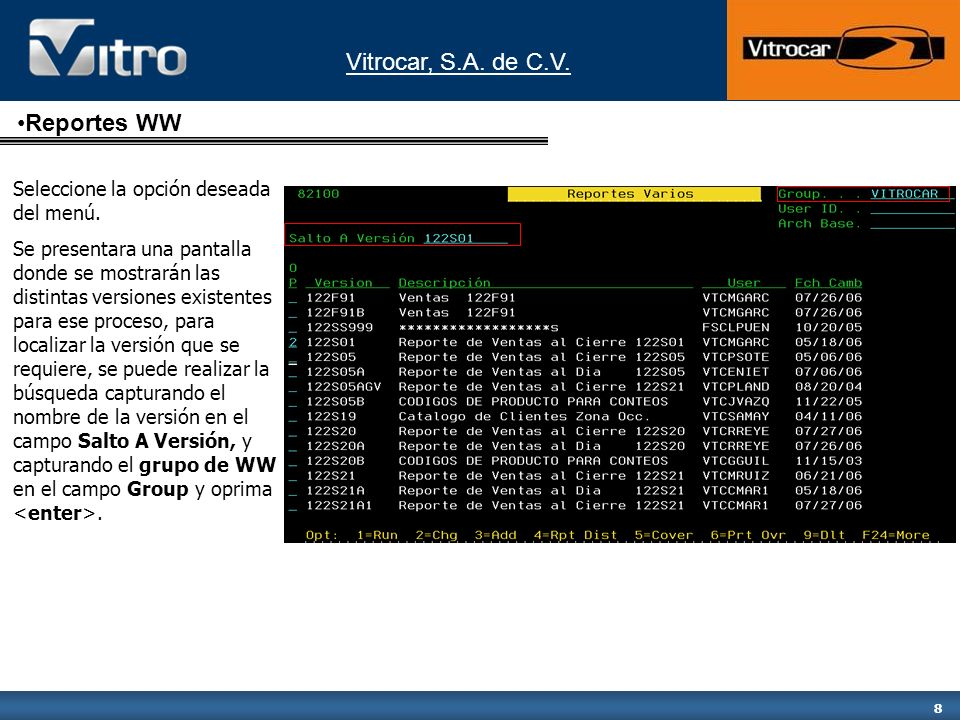 Vitrocar, S.A. de C.V. 8 Reportes WW Seleccione la opción deseada del menú. Se presentara una pantalla donde se mostrarán las distintas versiones exis
